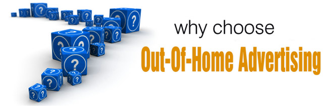 Why Choose Out-Of-Home Advertising As Your Marketing & Advertising Medium?